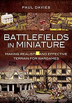 Battlefields In Miniature: Making Realistic And Effective Terrain For Wargames by [Paul Davies]
