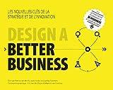 Design a Better Business - Les nouvelles clés de la stratégie et de l'innovation
