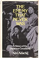 The enemy that never was: A history of the Japanese Canadians