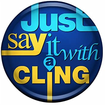 Just Say it with a Cling
