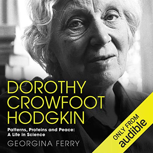 Dorothy Crowfoot Hodgkin: Patterns, Proteins and Peace: A Life in Science cover art