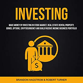 Investing: Make Money by Investing in Stock Market, Real Estate Rental Property, Bonds, Options, Cryptocurrency and Build Passive Income Business Portfolio                   By:                                                                                                                                 Brandon Hagstrom,                                                                                        Robert Turner                               Narrated by:                                                                                                                                 RJ Malyk                      Length: 3 hrs and 1 min     29 ratings     Overall 4.9