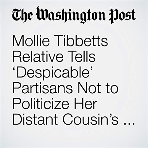 Mollie Tibbetts Relative Tells 'Despicable' Partisans Not to Politicize Her Distant Cousin's Death copertina