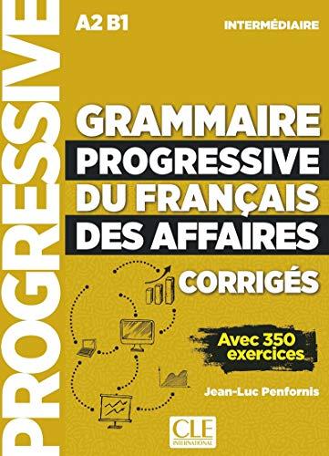 Grammaire progressive du Français des affaires. Niveau intermédiaire. Avec 350 exercices. Corrigés. Per le Scuole superiori: Corriges intermediaire