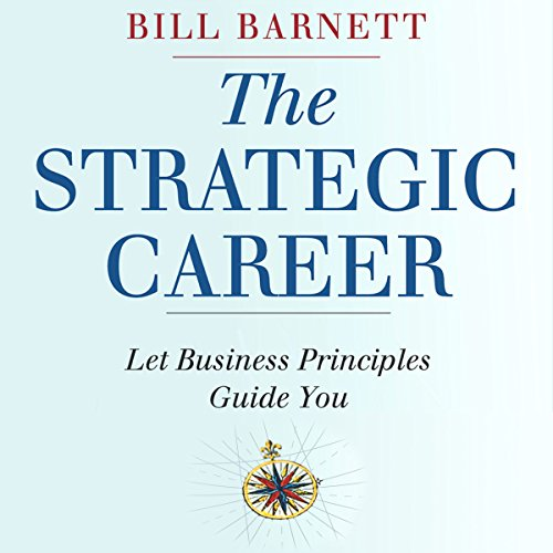 The Strategic Career: Let Business Principles Guide You audiobook cover art