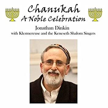Chanukah, A Noble Celebration (feat. Klezmercuse & Keneseth Shalom Singers)