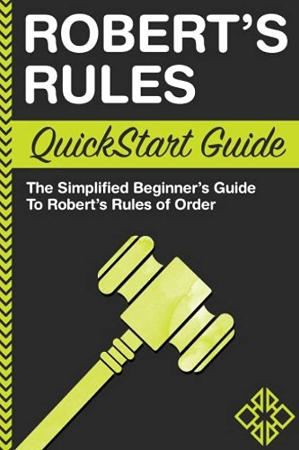 暗殺するビジネスグラフRobert's Rules: QuickStart Guide - The Simplified Beginner's Guide to Robert's Rules of Order