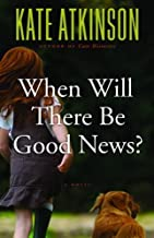When Will There Be Good News? A Novel