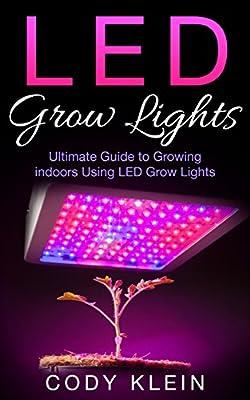 LED Grow Lights: Ultimate Guide to Growing Indoors Using LED Grow Lights: 2 Bonus Ebooks