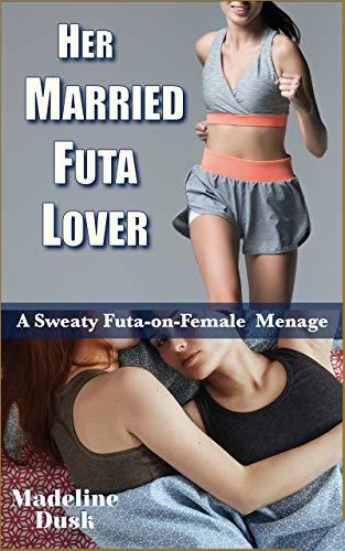 Her Married Futa Lover: A Sweaty Futa-on-Female Menage (English Edition)