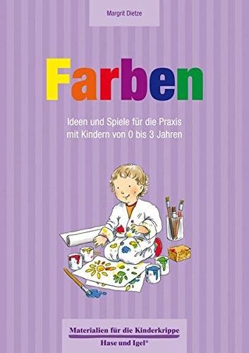 Farben 0-3 Jahre: Ideen und Spiele für die Praxis mit Kindern von 0 bis 3 Jahren (Materialien für die Kinderkrippe)