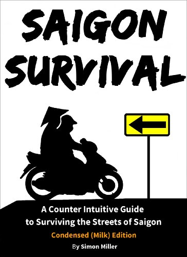 Saigon Survival (Vietnam Travel Guide): A Counter Intuitive Guide to Surviving the Streets of Saigon (Ho Chi Minh City) (Survival Series Book 1) (English Edition)
