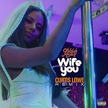 Wife You (Curtis Lowe Remix)
