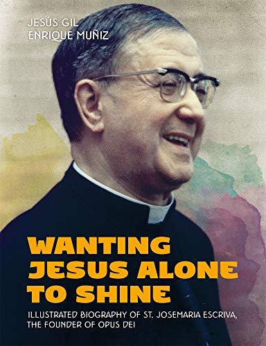 Wanting Jesus Alone to Shine: Illustrated Biography of St. Josemaria Escriva, the Founder of Opus Dei (English Edition)