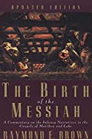 The Birth of the Messiah; A new updated edition: A Commentary on the Infancy Narratives in the Gospels of Matthew and Luke (The Anchor Yale Bible Reference Library)