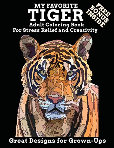 My Favorite Tiger Adult Coloring Book Free Bonus Inside For Stress Relief and Creativity Great Designs for Grown-ups: Enjoy This Jigsaw Drawing Style ... Relaxing Begin (Tiger Jigsaw Drawing Books)