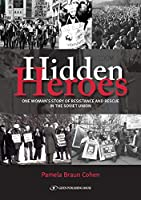 Hidden Heroes: One Woman's Story of Resistance and Rescue in the Soviet Union