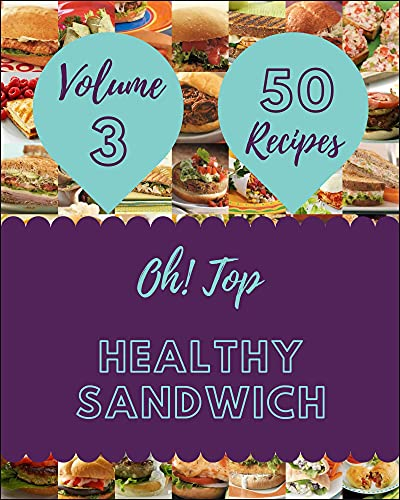 Oh! Top 50 Healthy Sandwich Recipes Volume 3: Best Healthy Sandwich Cookbook for Dummies (English Edition)