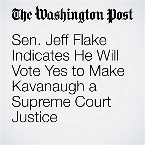 Sen. Jeff Flake Indicates He Will Vote Yes to Make Kavanaugh a Supreme Court Justice copertina
