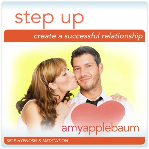Step Up: Create a Successful Relationship (Self-Hypnosis & Meditation) cover art