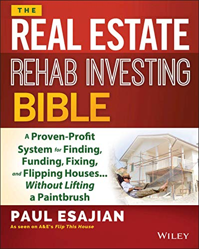 Real Estate Investing Books! - The Real Estate Rehab Investing Bible: A Proven-Profit System for Finding, Funding, Fixing, and Flipping Houses...Without Lifting a Paintbrush