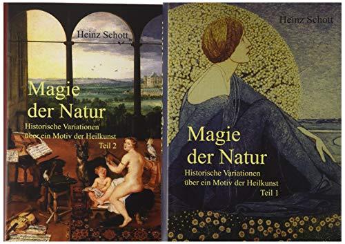 Magie der Natur: Historische Variationen über ein Motiv der Heilkunst (Teil 1 und Teil 2): Historische Variationen ber ein Motiv der Heilkunst (Teil 1 und Teil 2)