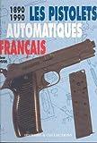 PISTOLETS AUTOMATIQUES FRANCAIS 1890 1990