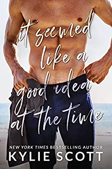 It Seemed Like a Good Idea at the Time by [Kylie Scott]