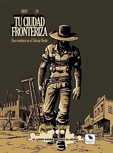 Tu Ciudad Fronteriza: El libro donde tú eres el héroe: 6 (Libro-Juego)