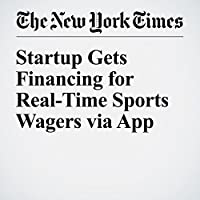 Startup Gets Financing for Real-Time Sports Wagers via App's image