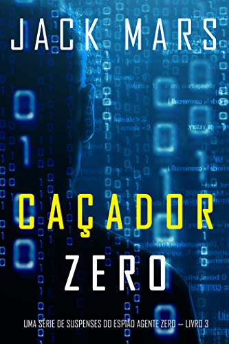 Caçador Zero (Uma Série de Suspenses do Espião Agente Zero — Livro 3)