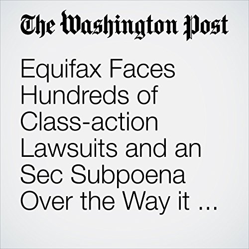 Equifax Faces Hundreds of Class-action Lawsuits and an Sec Subpoena Over the Way it Handled its Data Breach copertina
