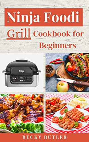 Nіnjа Fооdі Grіll Cookbook for Beginners : Ninja Foodi Grill Delicious and healthy Recipes For Beginners and Advanced Users 2021 (English Edition)