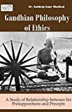Gandhian Philosophy of Ethics: A Study of Relationship between his Presupposition and Precepts