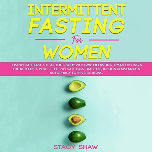Intermittent Fasting for Women: Lose Weight Fast & Heal Your Body with Water Fasting, OMAD Dieting & the Keto Diet audiobook cover art
