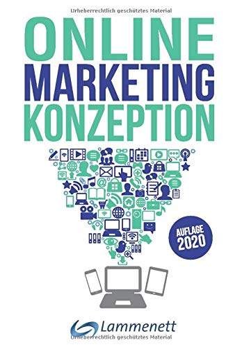 Online-Marketing-Konzeption - 2020: Der Weg zum optimalen Online-Marketing-Konzept. Trends und Entwicklungen. Teildisziplinen wie Affiliate-, ... Online Werbung, SEA, SEO, u. v. a. m.