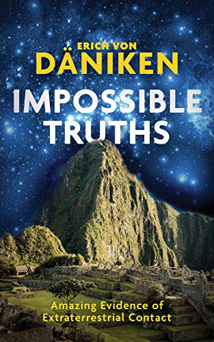 Impossible Truths: Amazing Evidence of Extraterrestrial Contact (English Edition)