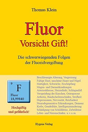 Fluor: Vorsicht Gift! Die schwerwiegenden Folgen der Fluoridvergiftung