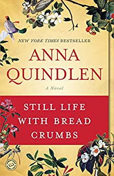 Still Life with Bread Crumbs: A Novel by [Anna Quindlen]
