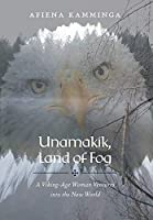 Unamakik, Land of Fog: A Viking-Age Woman Ventures into the New World