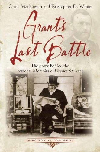 Compare Textbook Prices for Grant's Last Battle: The Story Behind the Personal Memoirs of Ulysses S. Grant Emerging Civil War Series  ISBN 9781611211603 by Mackowski PhD, Chris
