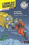 L'énigme des vacances - Le secret du Titanic - Un roman-jeu pour...