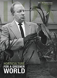 Horticulture, For a Greener World: L. Ron Hubbard Series, Horticulture (The L. Ron Hubbard Series, The Complete Biographical Encyclopedia)
