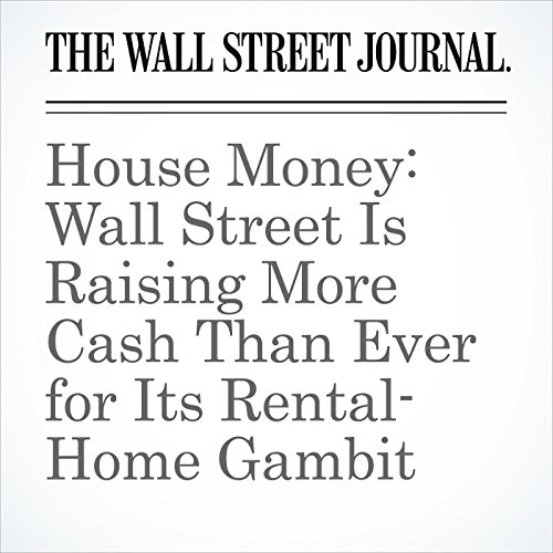 House Money: Wall Street Is Raising More Cash Than Ever for Its Rental-Home Gambit copertina