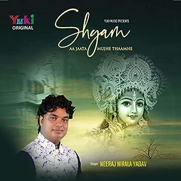 Shyam Aa Jaata Mujhe Thaamne