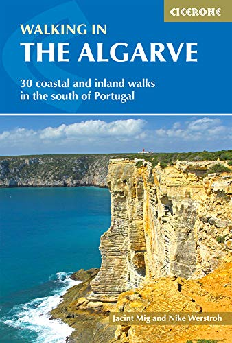 Cicerone Walking in the Algarve: 33 Walks in the South of Portugal Including Serra De Monchique and Costa Vicentina: 30 Coastal and Inland Walks in the South of Portugal (Cicerone Walking Guides)