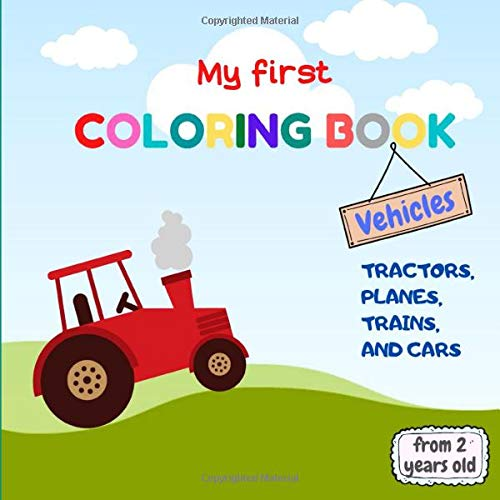 My first coloring book - Vehicles - Tractors, planes, trains and cars: 42 pages of coloring to have fun around vehicles and learn to color from a young age