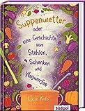 Suppenwetter oder eine Geschichte vom Stehlen, Schenken und Wegwerfen - Lucie Kolb
