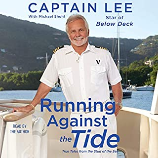 Running Against the Tide     True Tales from the Stud of the Sea              By:                                                                                                                                 Captain Lee,                                                                                        Michael Shohl - contributor                               Narrated by:                                                                                                                                 Captain Lee                      Length: 6 hrs and 11 mins     150 ratings     Overall 4.6