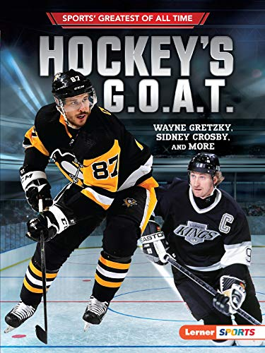 Hockey's G.O.A.T.: Wayne Gretzky, Sidney Crosby, and More (Sports' Greatest of All Time (Lerner  Sports))